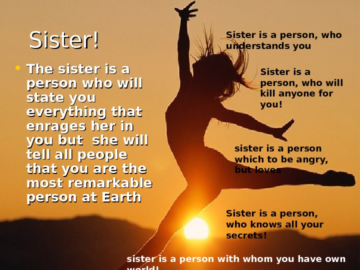 Sister! • The sister is a person who will state you everything that enrages her