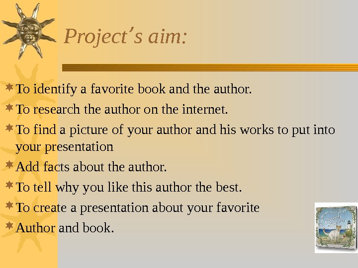 Project ' s aim:  To identify a favorite book and the author.  To research