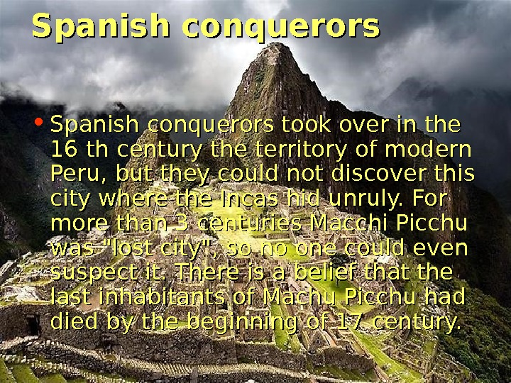 Spanish conquerors • Spanish conquerors took over in the 16 th century the territory