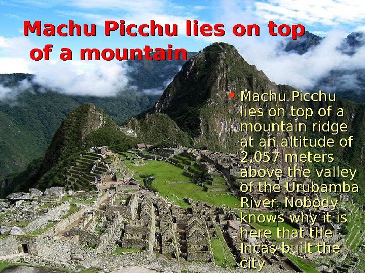 Machu Picchu lies on top of a mountain • Machu Picchu lies on top
