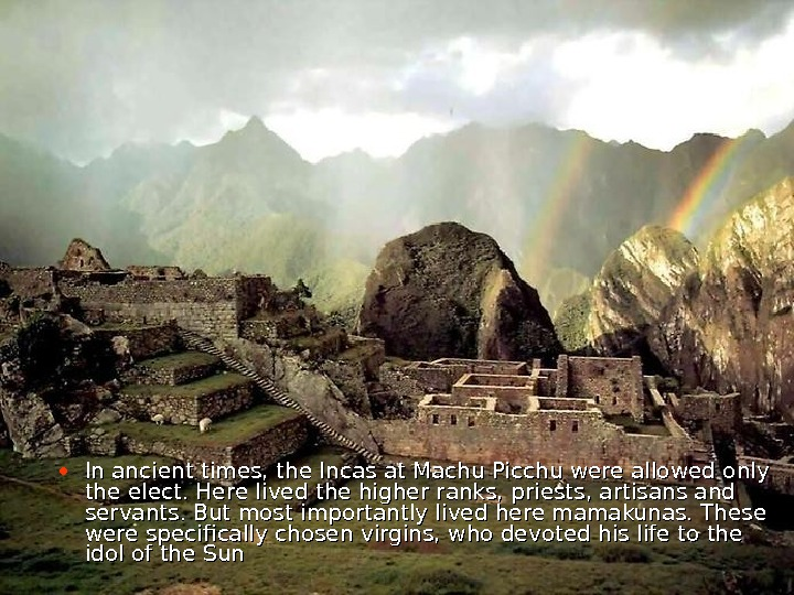 • In ancient times, the Incas at Machu Picchu were allowed only the elect.