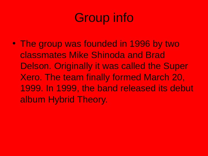 Group info • The group was founded in 1996 by two classmates Mike Shinoda