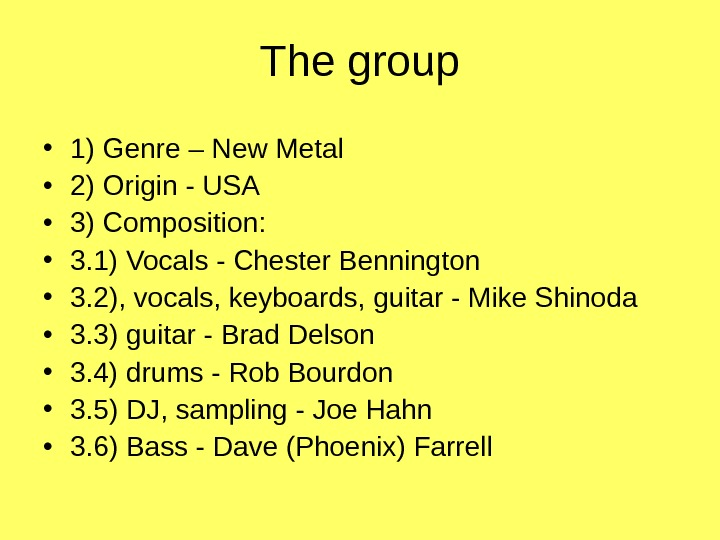 The group • 1) Genre – New Metal • 2) Origin - USA •