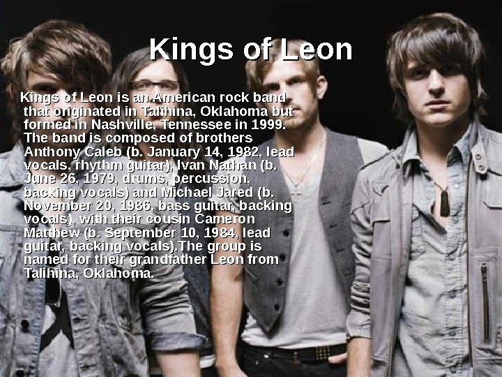 Kings of Leon is an American rock band that originated in Talihina, Oklahoma but