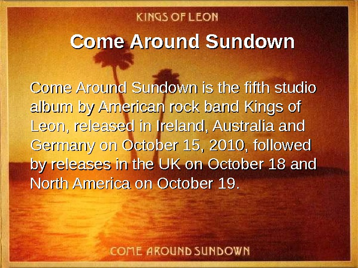 Come Around Sundown is the fifth studio album by American rock band Kings of