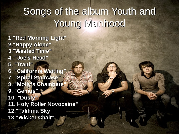 Songs of the album Youth and Young Manhood 1. Red Morning Light  2.