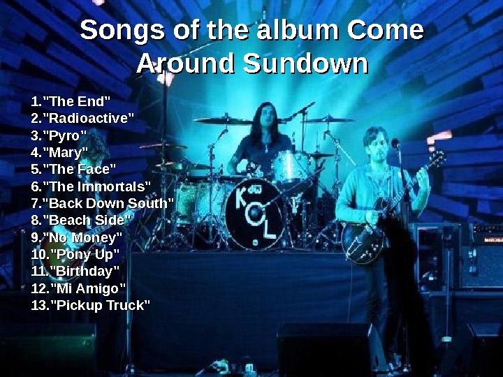 Songs of the album Come Around Sundown 1. The End  2. Radioactive