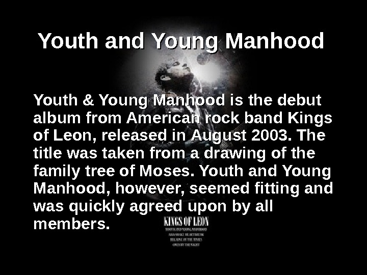 Youth and Young Manhood  Youth & Young Manhood is the debut album from