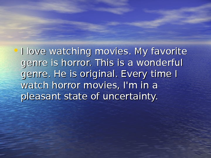 • I love watching movies. My favorite genre is horror. This is a wonderful