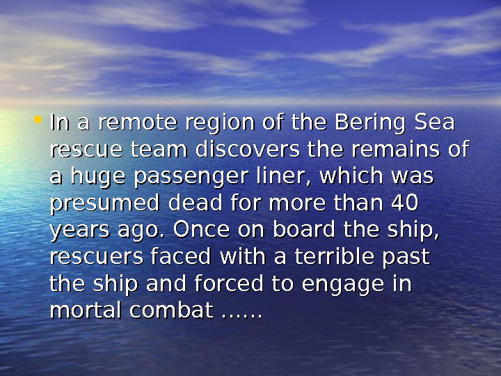 • In a remote region of the Bering Sea rescue team discovers the remains