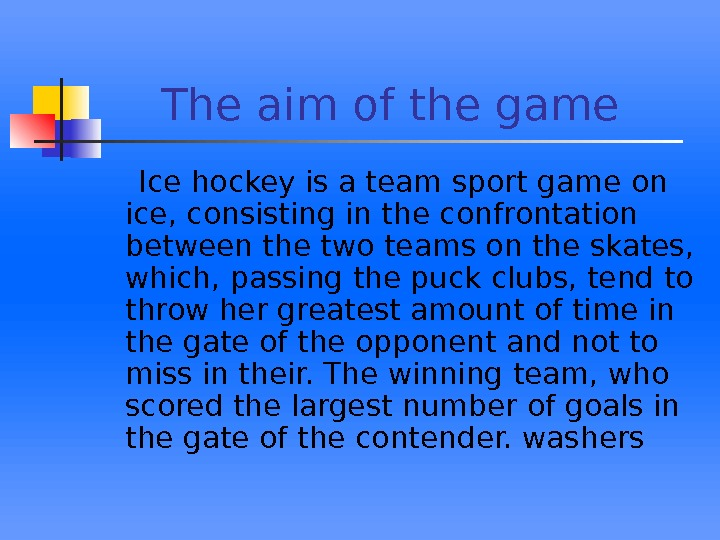 The aim of the game  Ice hockey is a team sport game on