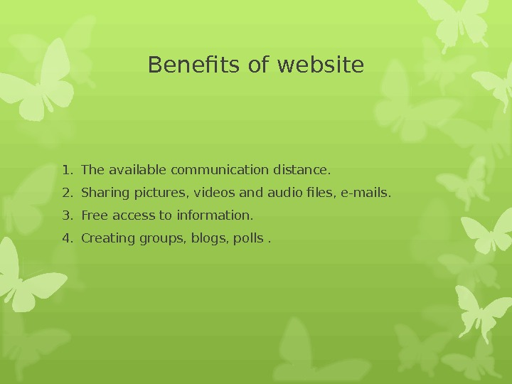 Benefits of website 1. The available communication distance. 2. Sharing pictures, videos and audio files, e-mails.