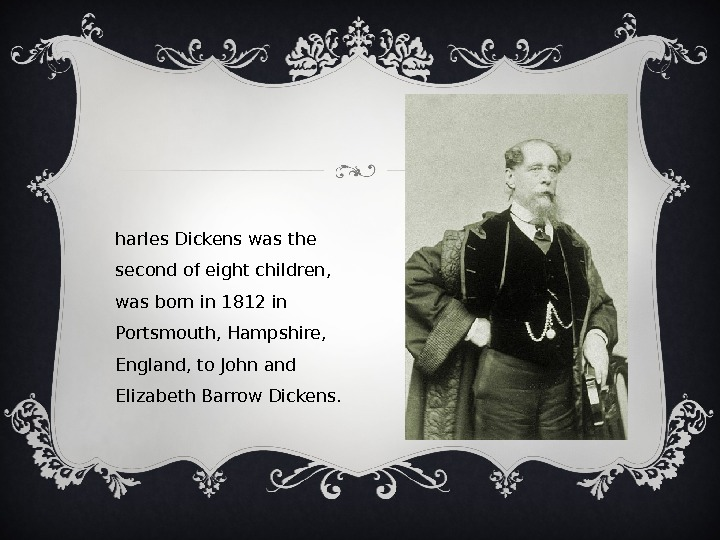 C harles Dickens was the second of eight children,  was born in 1812 in
