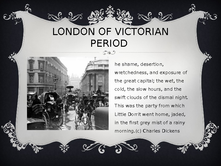 LONDON OFVICTORIAN PERIOD T he shame, desertion,  wretchedness, and exposure of the great capital; the