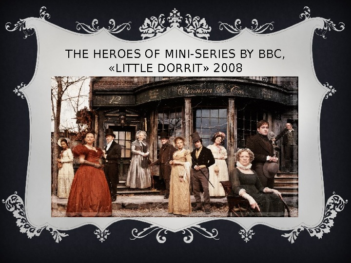 THE HEROES OF MINI-SERIES BY BBC,  « LITTLE DORRIT »  2008