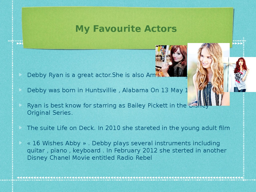My Favourite Actors Debby Ryan is a great actor. She is also American singer too.