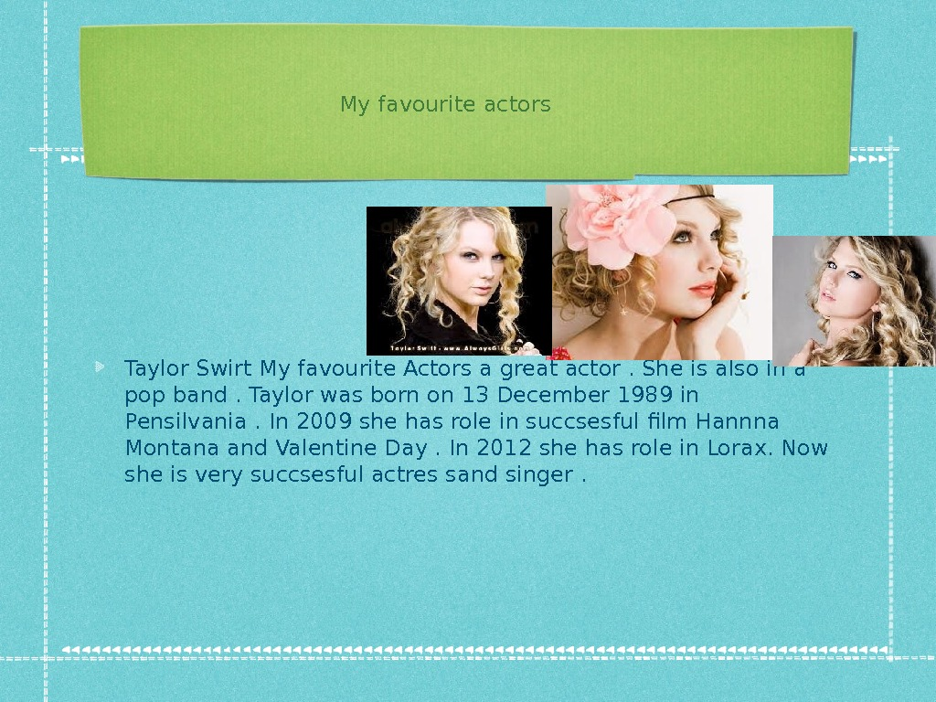 My favourite actors Taylor Swirt My favourite Actors a great actor. She is also in a