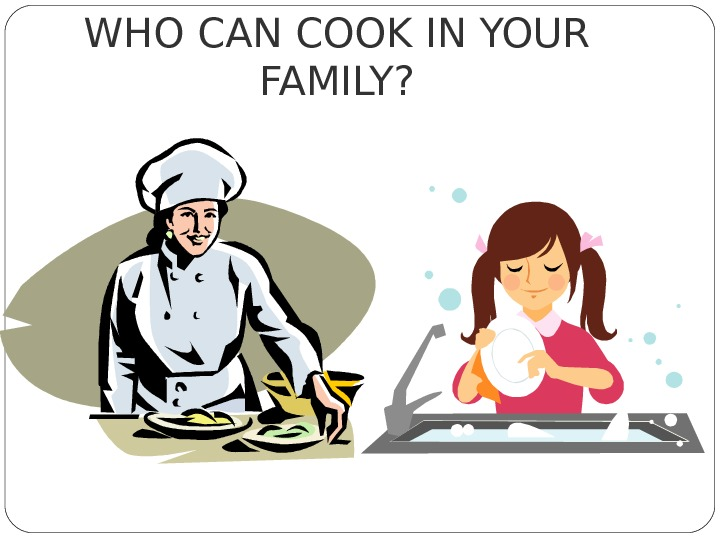 WHO CAN COOK IN YOUR FAMILY?
