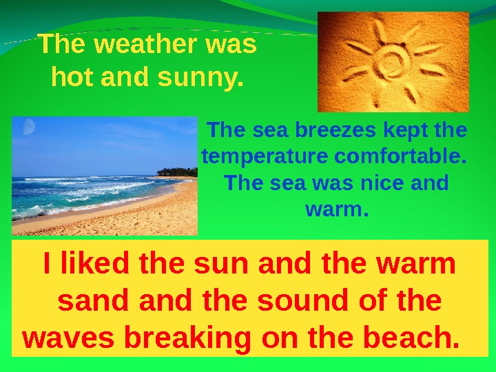 The weather was hot and sunny. The sea breezes kept the temperature comfortable.  The