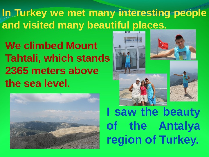 In Turkey we met many interesting people and visited many beautiful places.  We climbed