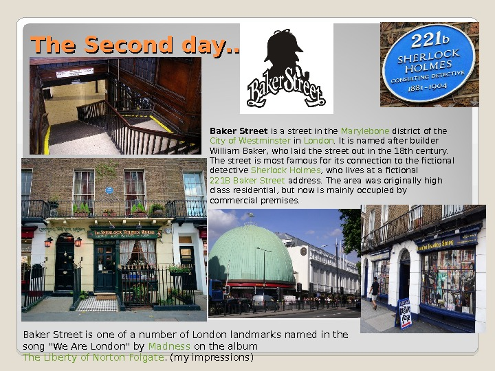 The Second day…. Baker Street is a street in the Marylebone district of the City of