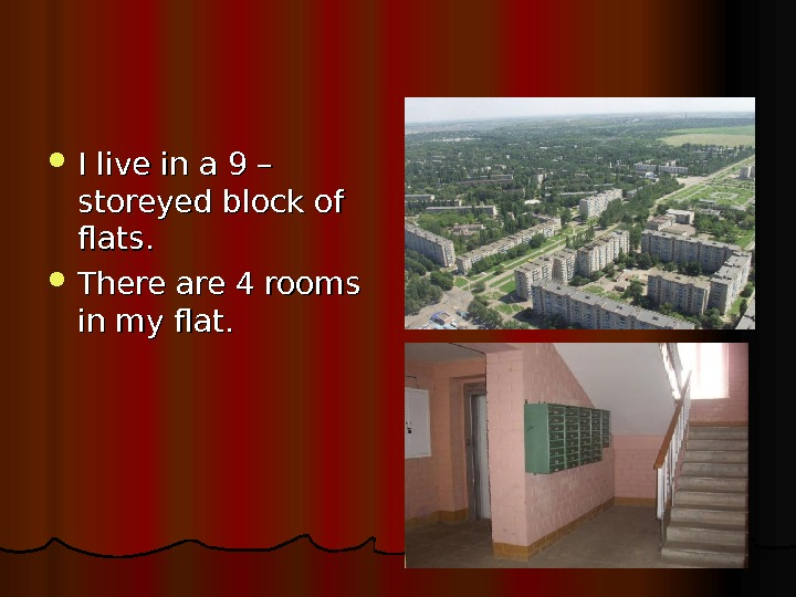 I live in a 9 – storeyed block of flats.  There are 4 rooms