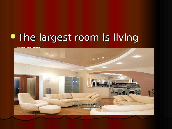 The largest room is living room.