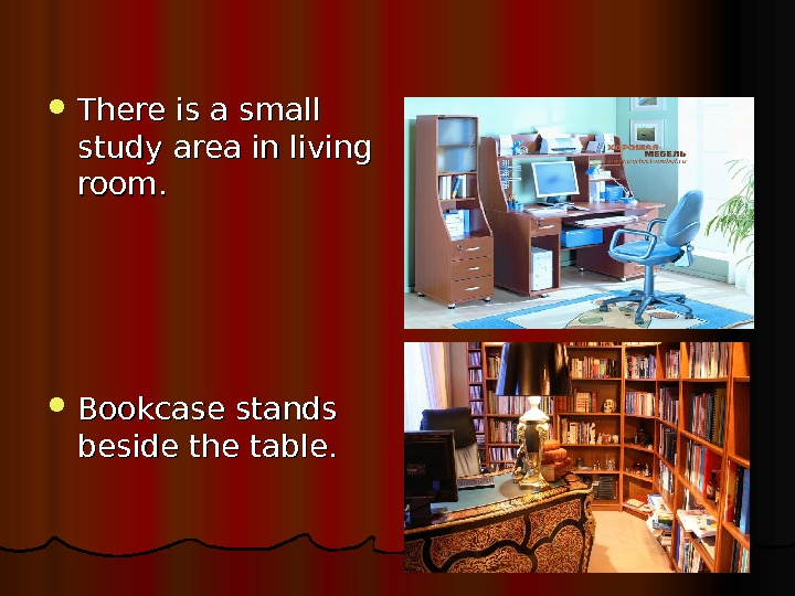 There is a small study area in living room.  Bookcase stands beside the table.