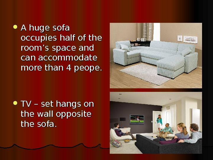 A huge sofa occupies half of the room's space and can accommodate more than 4