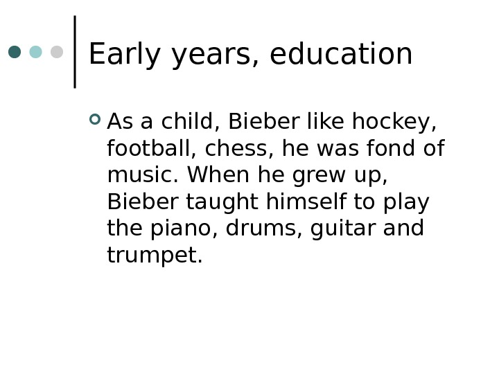 Early years, education As a child, Bieber like hockey,  football, chess, he was fond of