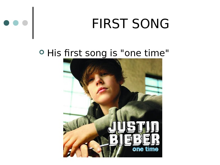 FIRST SONG His first song is one time