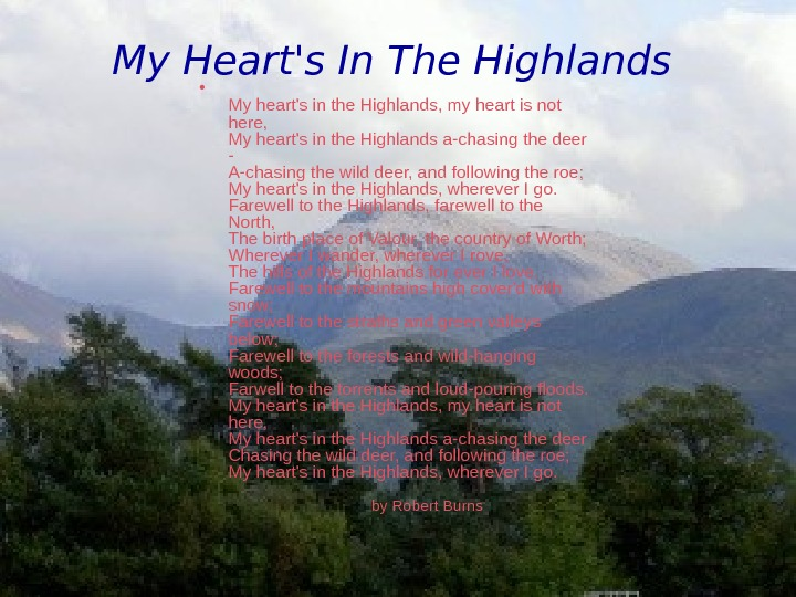 My Heart's In The Highlands • My heart's in the Highlands, my heart is not here,