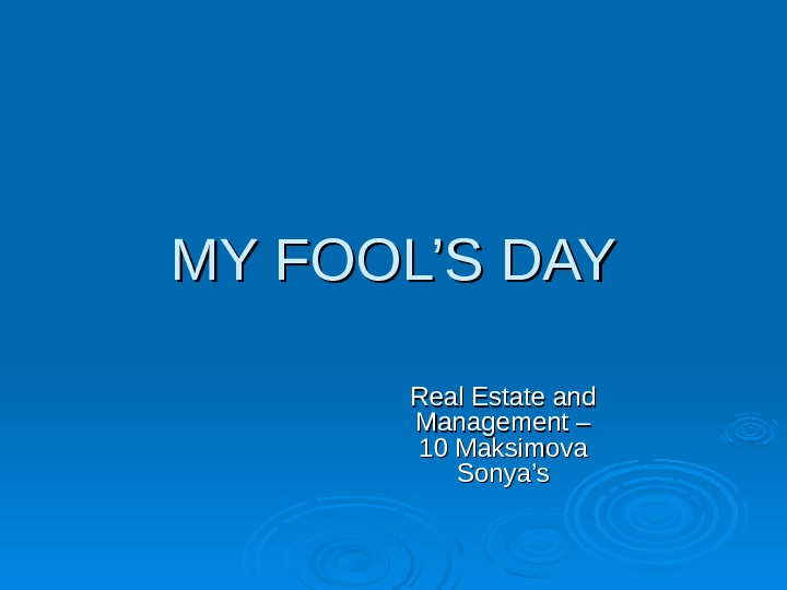 MY FOOL'S DAY Real Estate and Management – 10 Maksimova Sonya's