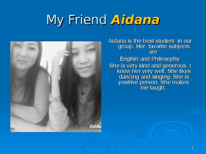 33 My Friend Aidana is the best student in our group. Her favorite subjects areare