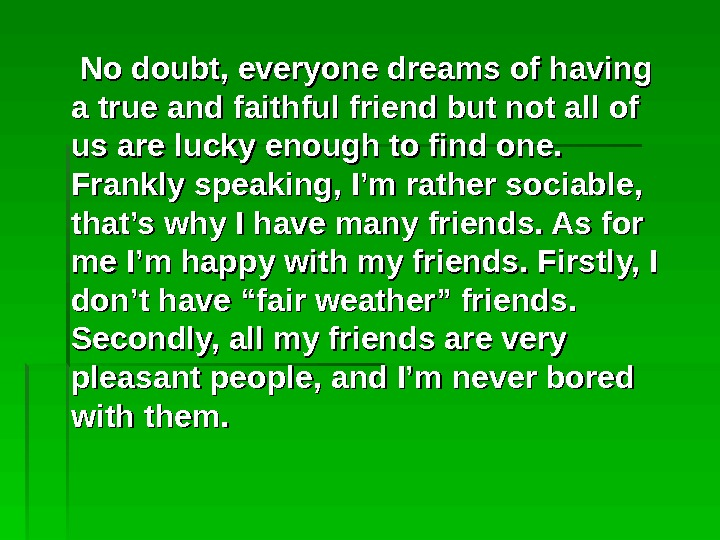 No doubt, everyone dreams of having a true and faithful friend but not all