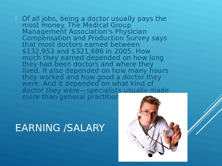 EARNING /SALARY Of all jobs, being a doctor usually pays the most money. The Medical Group