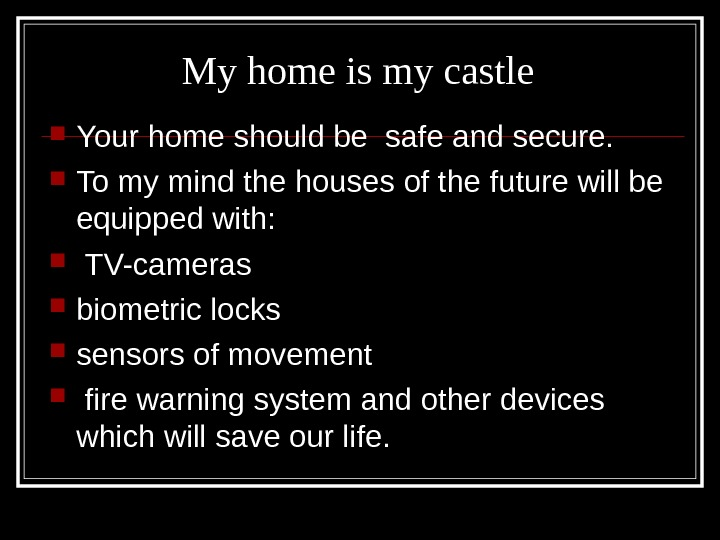 My home is my castle  Your home should be safe and secure.  To my