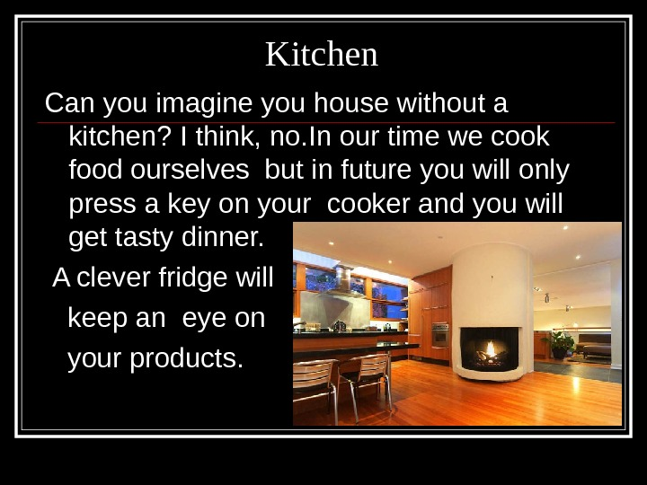 Kitchen Can you imagine you house without a kitchen? I think, no. In our time we