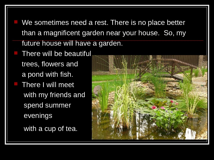 We sometimes need a rest. There is no place better than a magnificent garden near