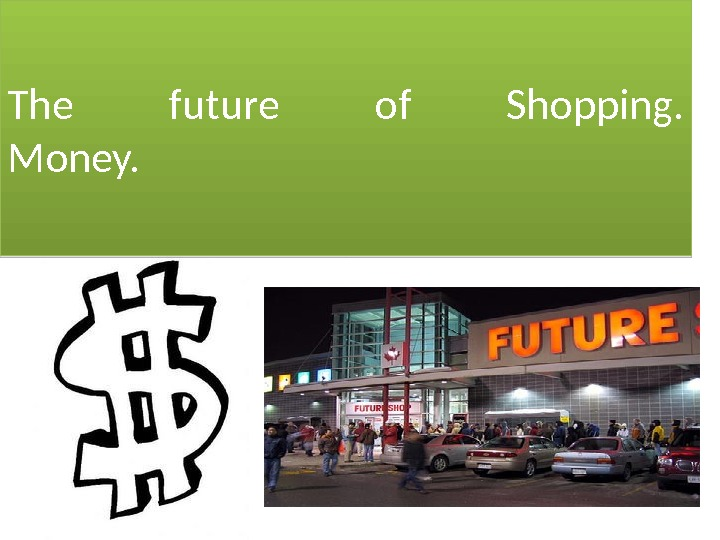 The future of Shopping. Money. 01 10090 D