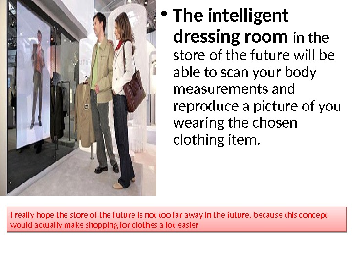 • The intelligent dressing room in the store of the future will be able to