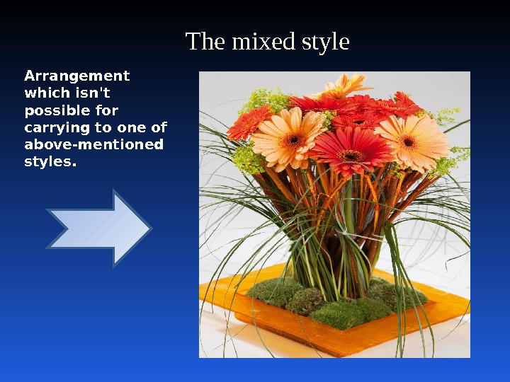 The mixed style Arrangement which isn't possible for carrying to one of above-mentioned styles.