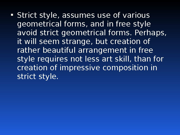 Strict style, assumes use of various geometrical forms, and in free style avoid strict geometrical