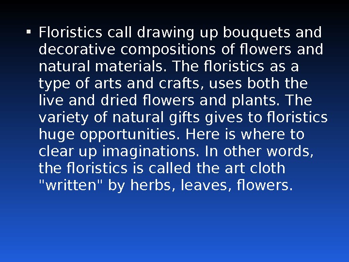 Floristics call drawing up bouquets and decorative compositions of flowers and natural materials. The floristics