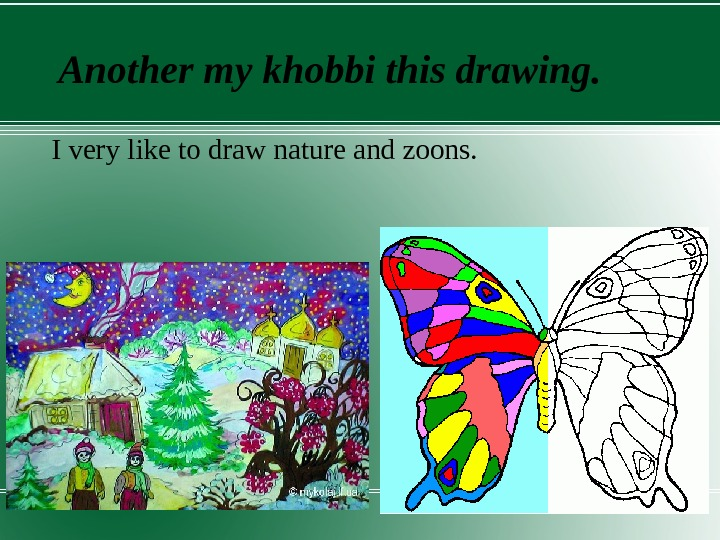 Another my khobbi this drawing. I very like to draw nature and zoons.