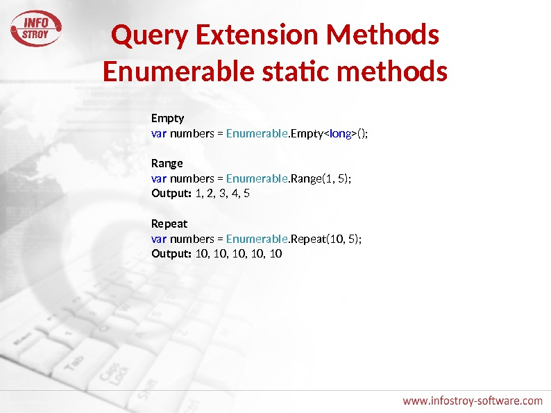 Query Extension Methods Enumerable static methods Empty var numbers = Enumerable. Empty long (); Range var