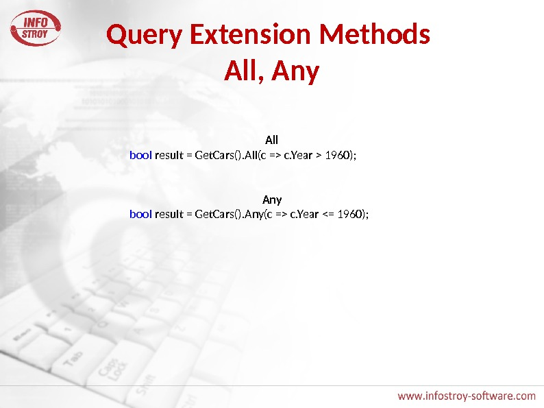 Query Extension Methods All, Any All bool result = Get. Cars(). All(c = c. Year