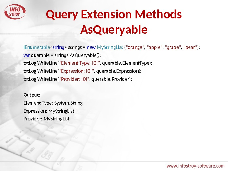 Query Extension Methods As. Queryable IEnumerable  string  strings = new  My. String. List