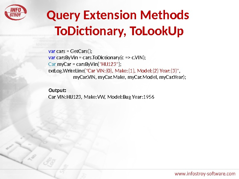 Query Extension Methods To. Dictionary, To. Look. Up var cars = Get. Cars(); var cars. By.