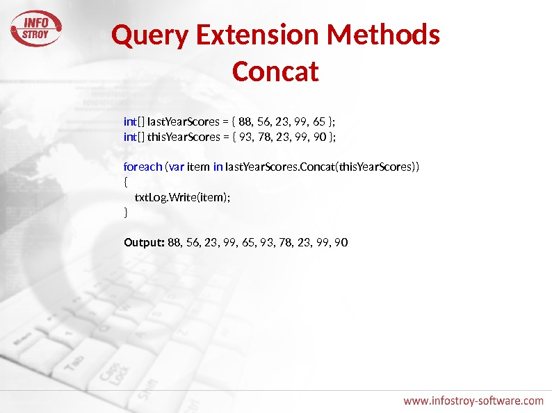 Query Extension Methods Concat int [] last. Year. Scores = { 88, 56, 23, 99, 65